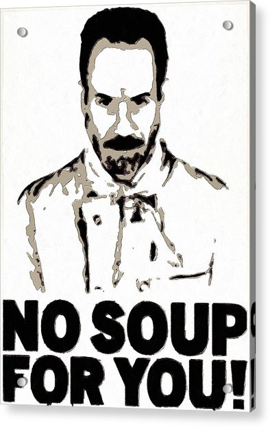 No Soup For You Acrylic Print