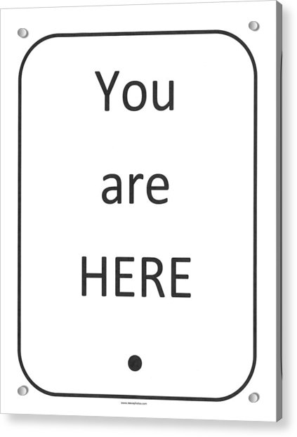 One To Ponder - You Are Here Acrylic Print