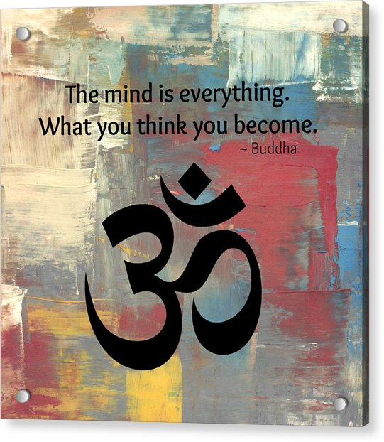 The Mind Is Everything Acrylic Print