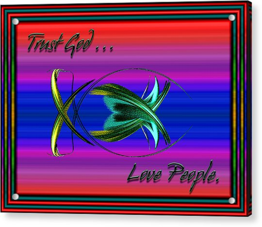 Acrylic Print featuring the digital art Trust God - Love People by Carolyn Marshall