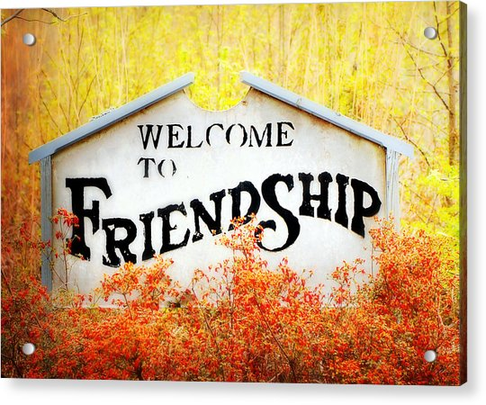 Welcome To Friendship Acrylic Print