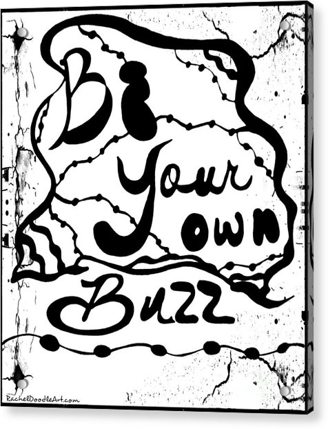 Acrylic Print featuring the drawing Be Your Own Buzz by Rachel Maynard