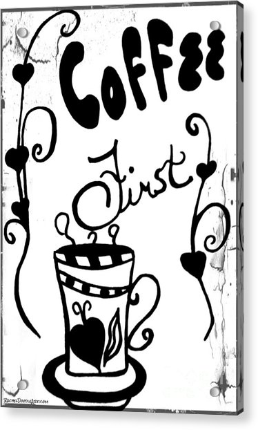 Acrylic Print featuring the drawing Coffee First by Rachel Maynard