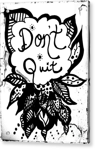 Acrylic Print featuring the drawing Don't Quit by Rachel Maynard