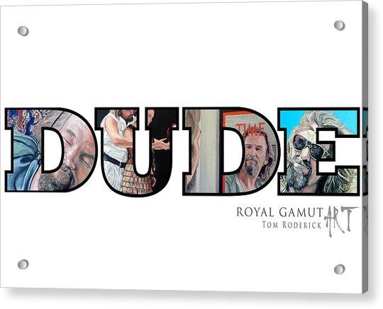 Dude Abides Acrylic Print