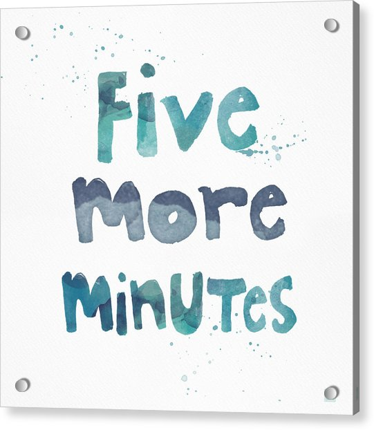 Five More Minutes Acrylic Print