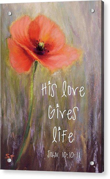 His Love Gives Life Acrylic Print