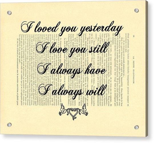 I Always Will Love You Acrylic Print