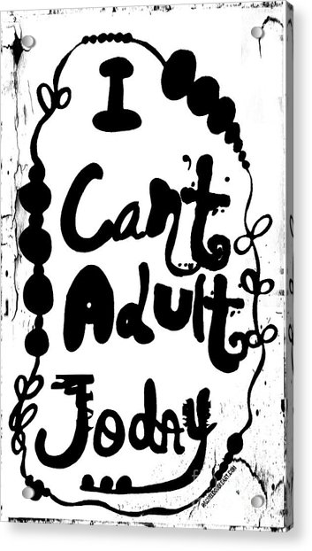 Acrylic Print featuring the drawing I Can't Adult Today by Rachel Maynard