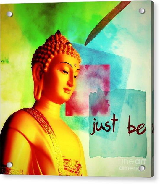 Just Be Acrylic Print