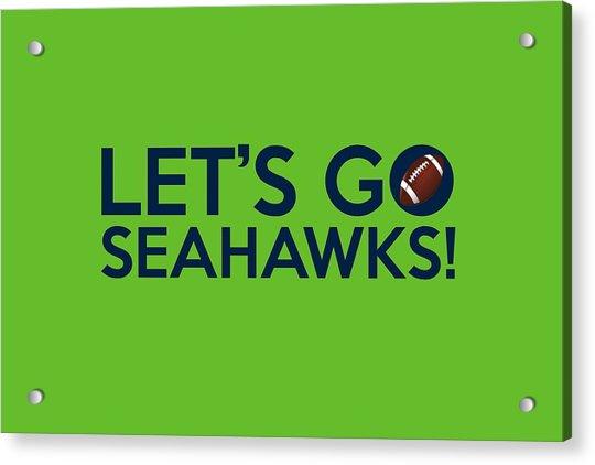 Let's Go Seahawks Acrylic Print
