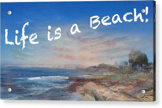 Life Is A Beach Acrylic Print