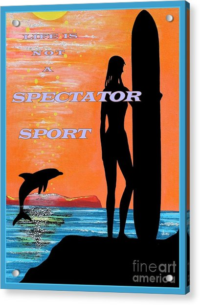 Life Is Not A Spectator Sport Acrylic Print