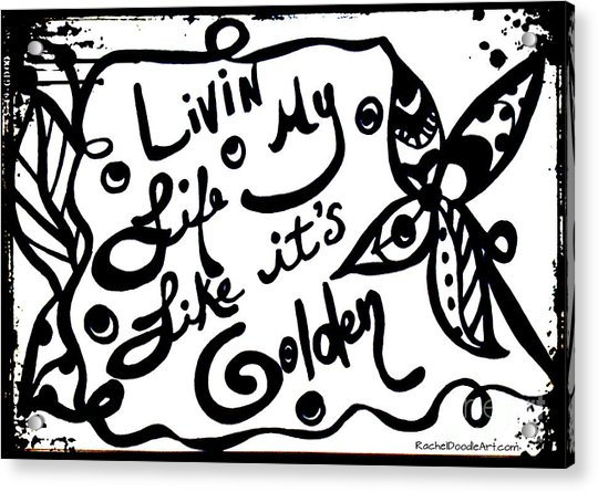 Acrylic Print featuring the drawing Livin My Life Like It's Golden by Rachel Maynard