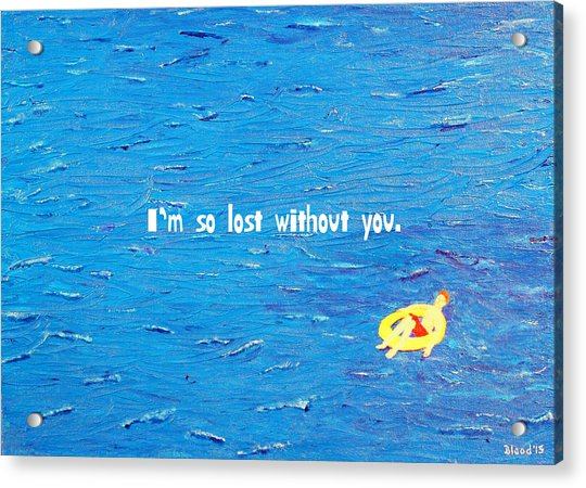 Lost Without You Greeting Card Acrylic Print