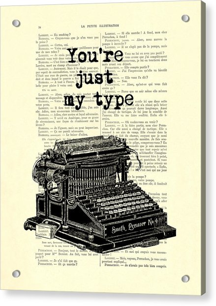 Lovely Funny Quote, You're Just My Type Acrylic Print