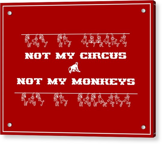 Not My Circus Not My Monkeys Acrylic Print
