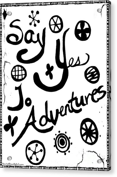 Acrylic Print featuring the drawing Say Yes To Adventures by Rachel Maynard