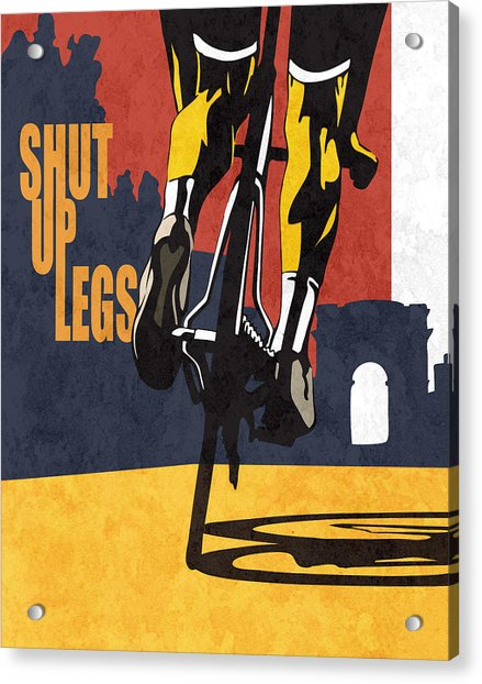 Shut Up Legs Tour De France Poster Acrylic Print