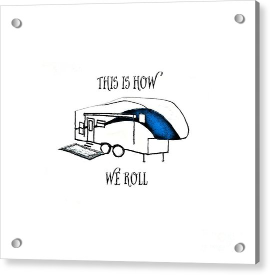 This Is How We Roll     Rv Humor Acrylic Print
