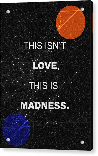 This Isnt Love This Is Madness Space Poster Acrylic Print
