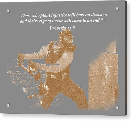 Those Who Plant Injustice Will Harvest Disaster Acrylic Print