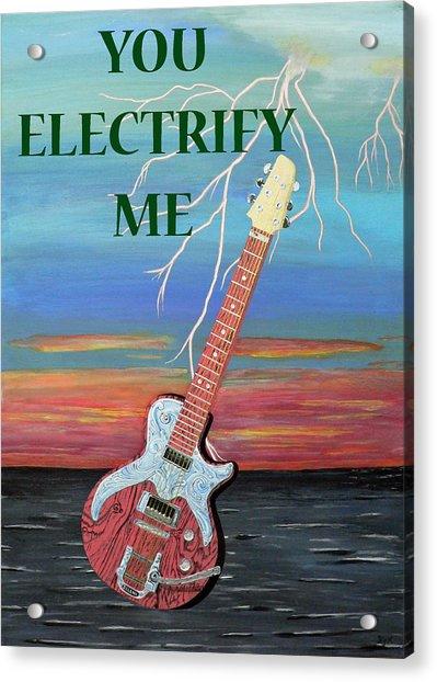 You Electrify Me Acrylic Print