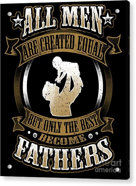 Fathers Day Gift Only The Best Men Become Fathers Acrylic Print