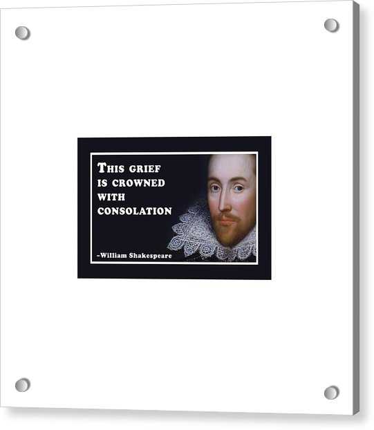 This Grief Is Crowned With Consolation #shakespeare #shakespearequote Acrylic Print