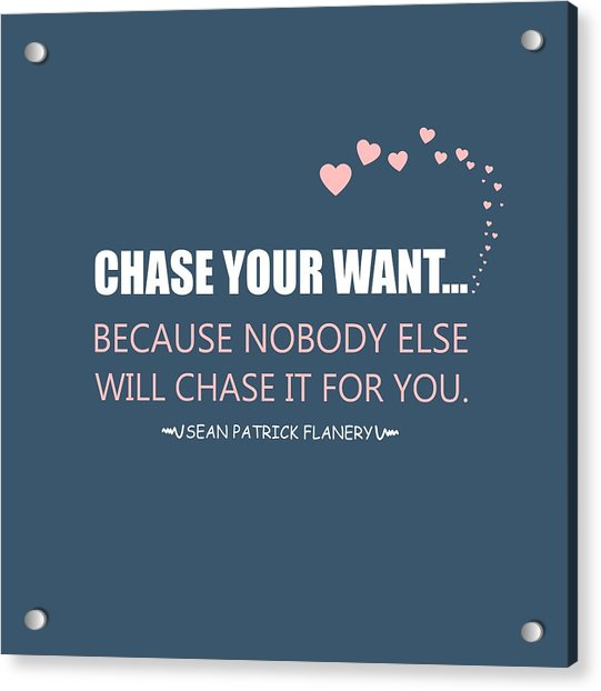Chase Your Want... Acrylic Print