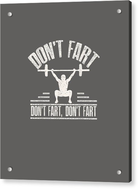 Don't Fart Shirt Funny Fitness Gym Workout Squat T-shirt Acrylic Print