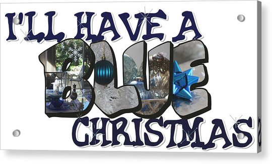 I'll Have A Blue Christmas Big Letter Acrylic Print