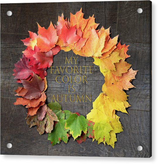 My Favorite Color Is Autumn Acrylic Print