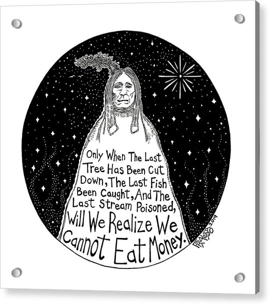 Native American Proverb Acrylic Print by Rick Frausto