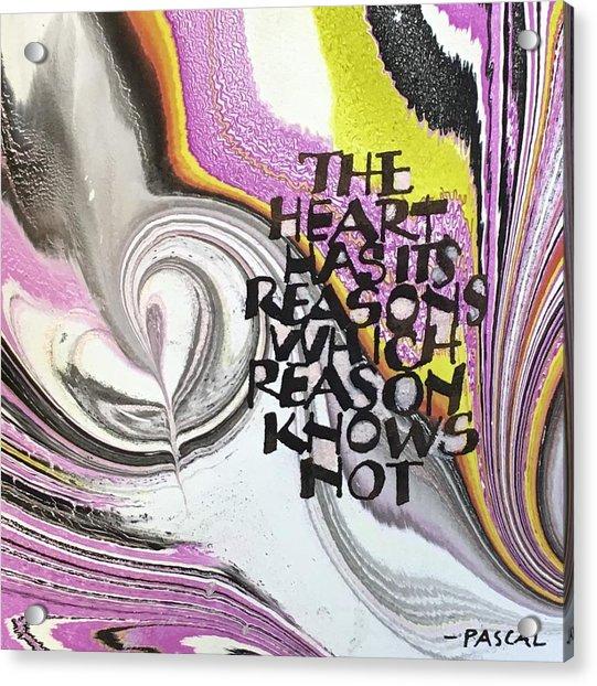 The Heart Has Its Reasons Acrylic Print