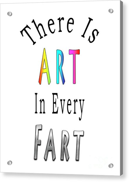There Is Art In Every Fart F1 Acrylic Print