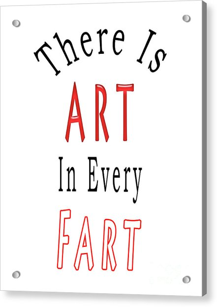 There Is Art In Every Fart F2 Acrylic Print