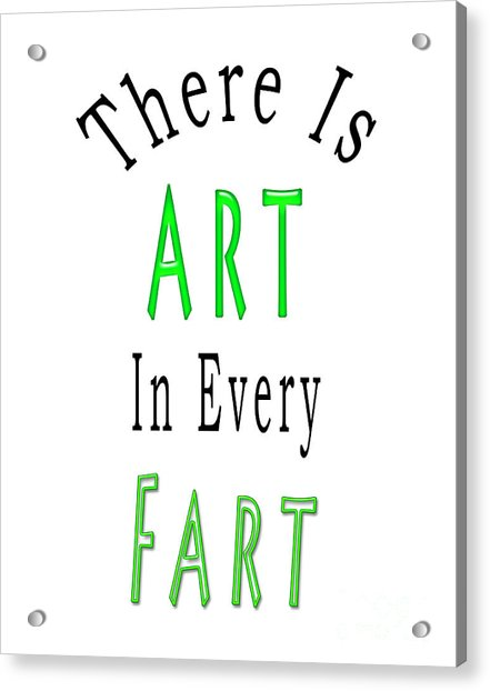 There Is Art In Every Fart F3 Acrylic Print