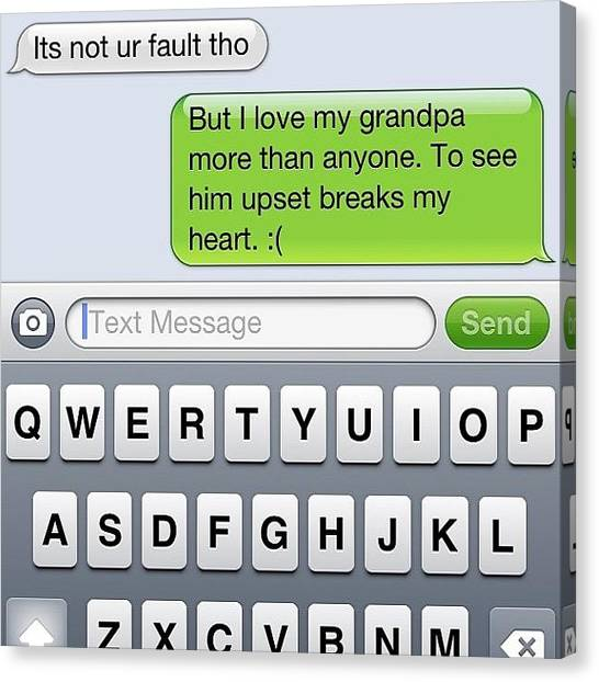 Grandpa Canvas Print - :( #bestfriend #grandpa #lovehim #why by Ashley Hall