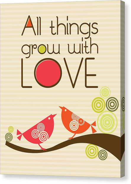 Love Canvas Print - All Things Grow With Love by Valentina Ramos