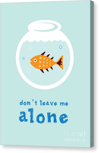 Do Not Leave Fish Alone Canvas Print by Judilyn
