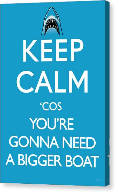 Keep Calm 'cos You're Gonna Need A Bigger Boat Canvas Print by IKONOGRAPHI Art and Design