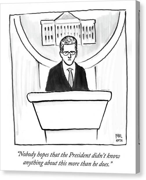 Press Conference Canvas Print - Nobody Hopes That The President Didn't Know by Paul Noth