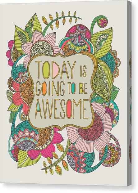 Birthday Canvas Print - Today Is Going To Be Awesome by Valentina