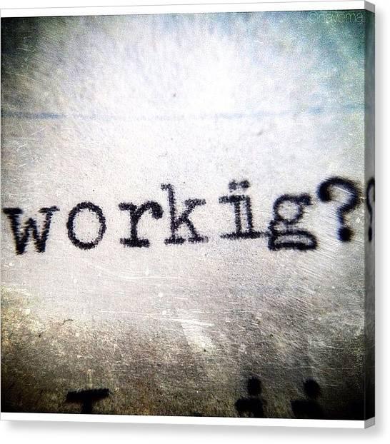 Typewriter Canvas Print - Workiig? by Natasha Marco