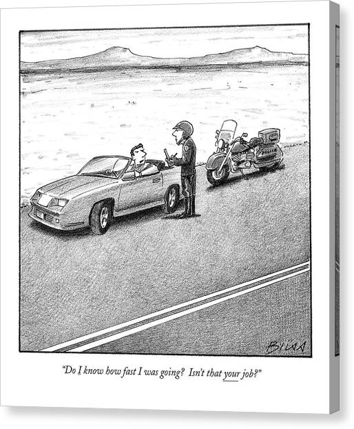 Police Officers Canvas Print - Do I Know How Fast I Was Going?  Isn't That by Harry Bliss