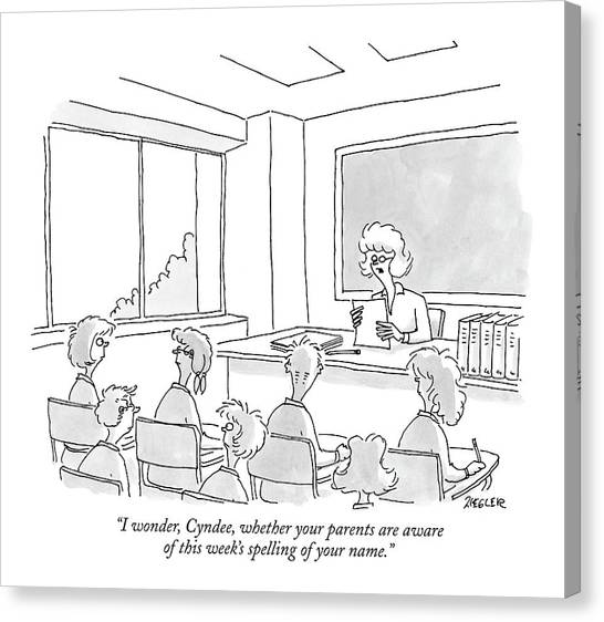 Elementary School Canvas Print - I Wonder, Cyndee, Whether Your Parents Are Aware by Jack Ziegler