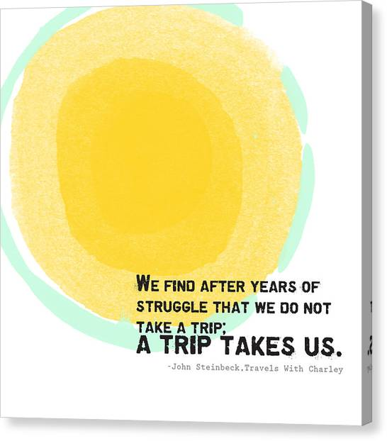 Trip Canvas Print - A Trip Takes Us- Steinbeck Quote Art by Linda Woods