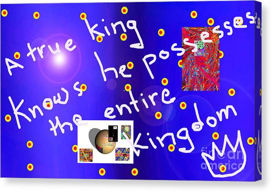 A True King Knows He Possesses The Entire Kingdom  Canvas Print