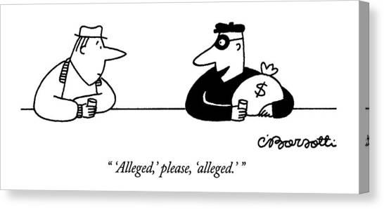 'alleged,' Please, 'alleged.' Canvas Print